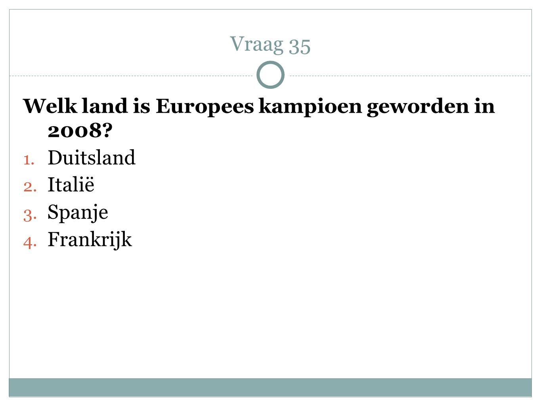 Vraag 35 Welk land is Europees kampioen geworden in 2008 Duitsland