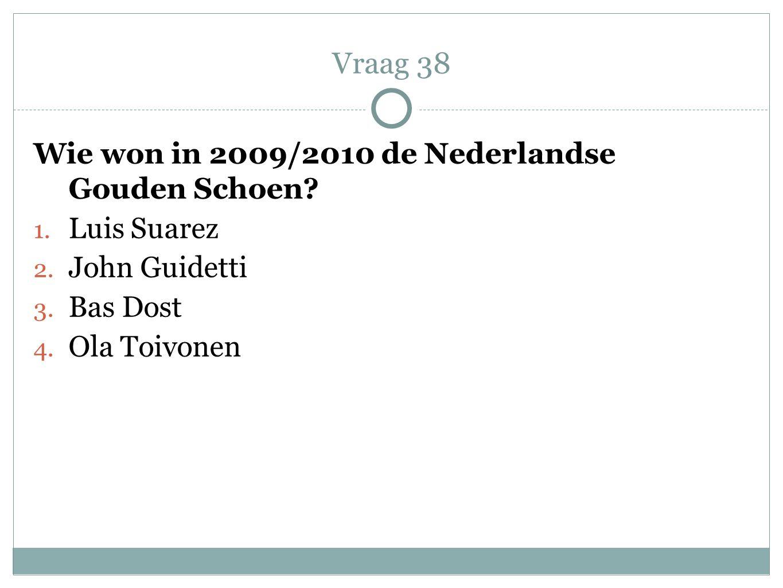 Vraag 38 Wie won in 2009/2010 de Nederlandse Gouden Schoen