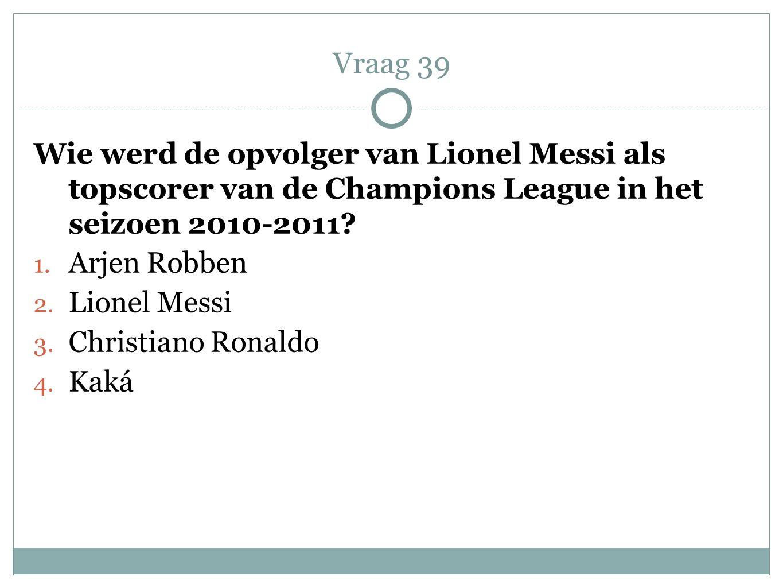 Vraag 39 Wie werd de opvolger van Lionel Messi als topscorer van de Champions League in het seizoen 2010-2011