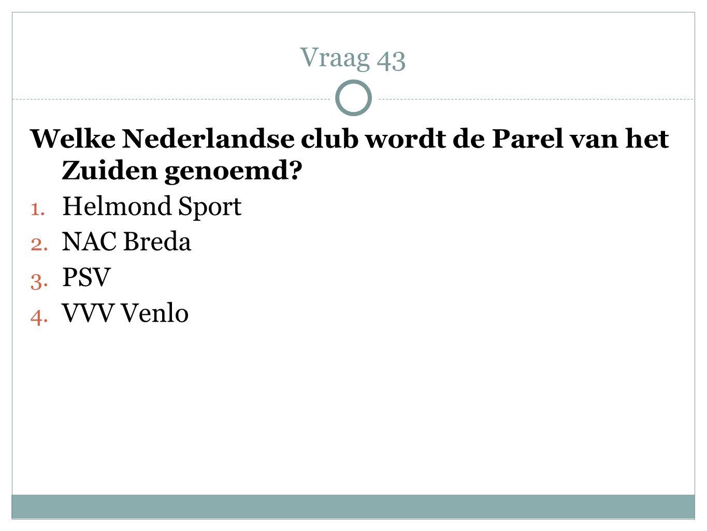 Vraag 43 Welke Nederlandse club wordt de Parel van het Zuiden genoemd