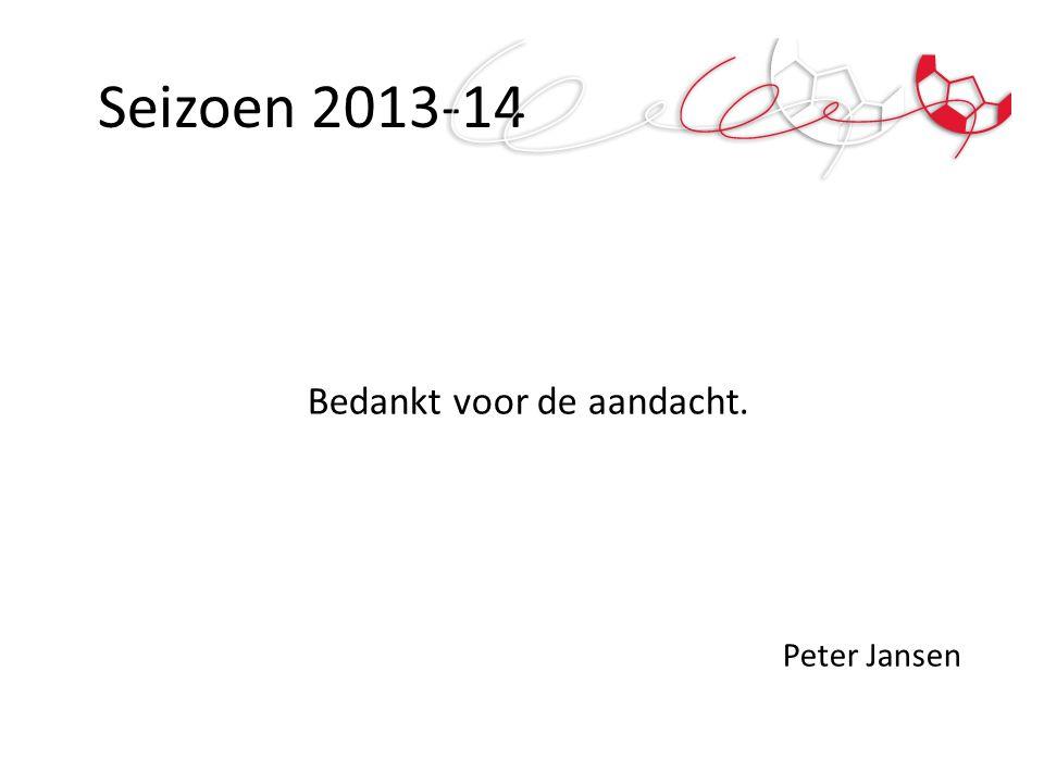 Seizoen 2013-14 Bedankt voor de aandacht. Peter Jansen