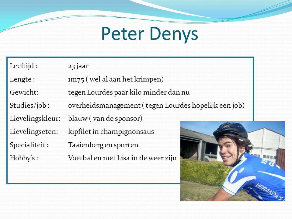 Peter Denys Leeftijd : 23 jaar Lengte : 1m75 ( wel al aan het krimpen)