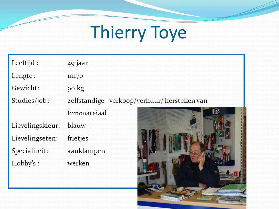 Thierry Toye Leeftijd : 49 jaar Lengte : 1m70 Gewicht: 90 kg