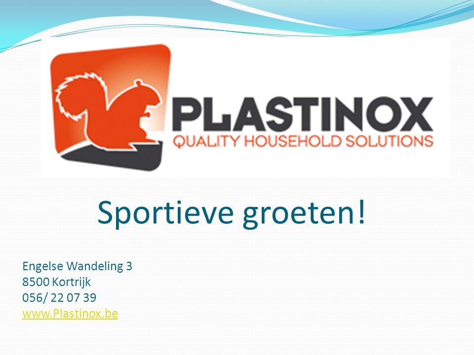 Engelse Wandeling 3 8500 Kortrijk 056/ 22 07 39 www.Plastinox.be