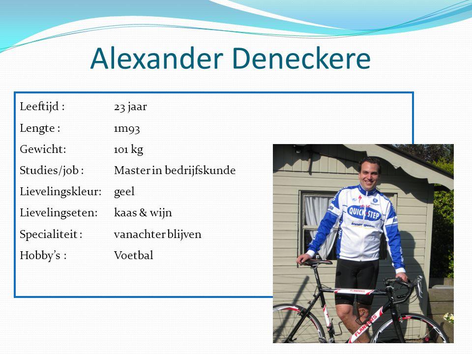 Alexander Deneckere Leeftijd : 23 jaar Lengte : 1m93 Gewicht: 101 kg