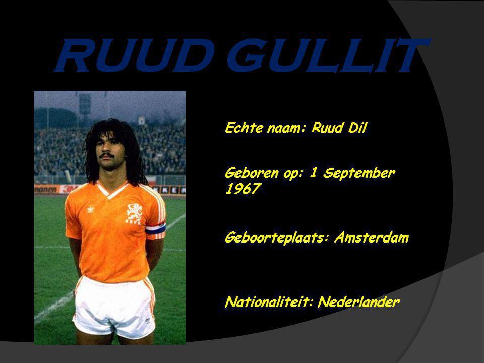 RUUD GULLIT Echte naam: Ruud Dil Geboren op: 1 September 1967