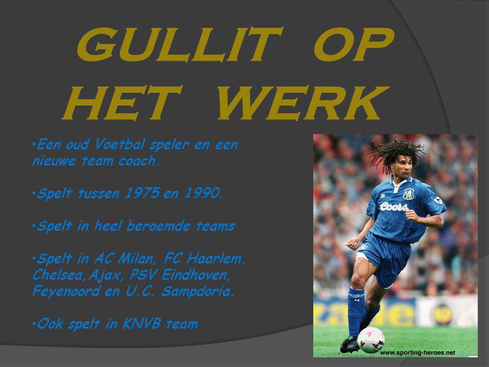 GULLIT OP HET WERK Een oud Voetbal speler en een nieuwe team coach.
