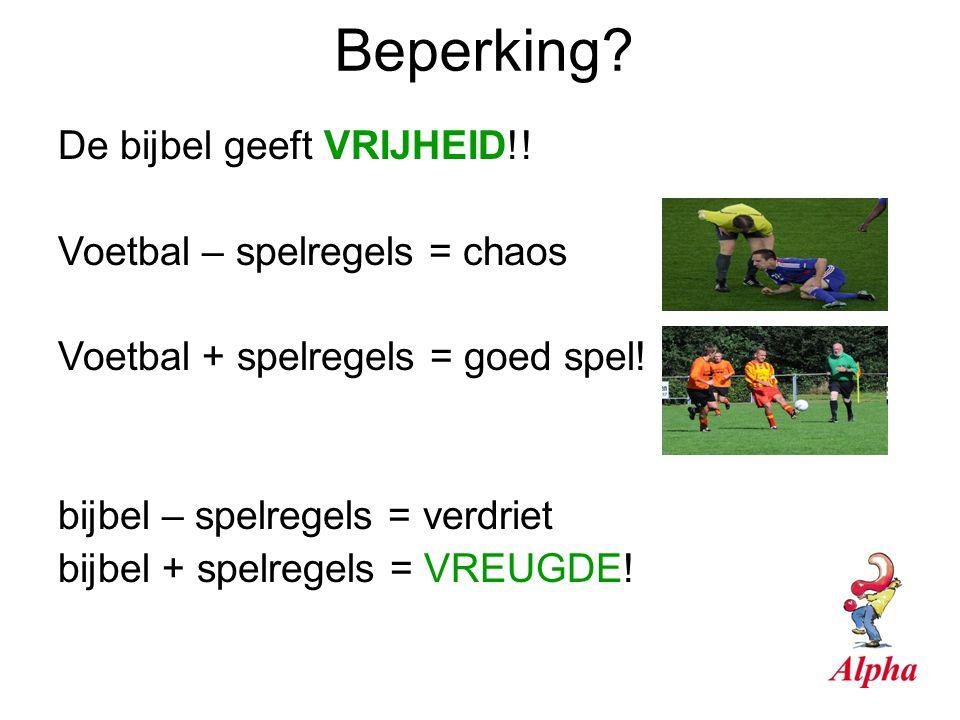 Beperking De bijbel geeft VRIJHEID!! Voetbal – spelregels = chaos