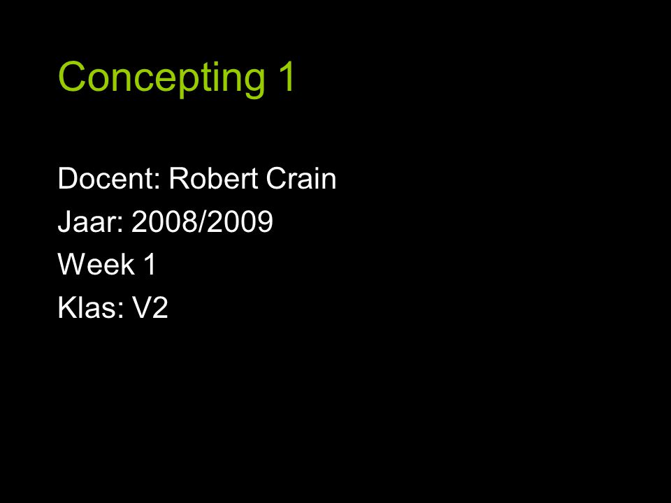 Docent: Robert Crain Jaar: 2008/2009 Week 1 Klas: V2
