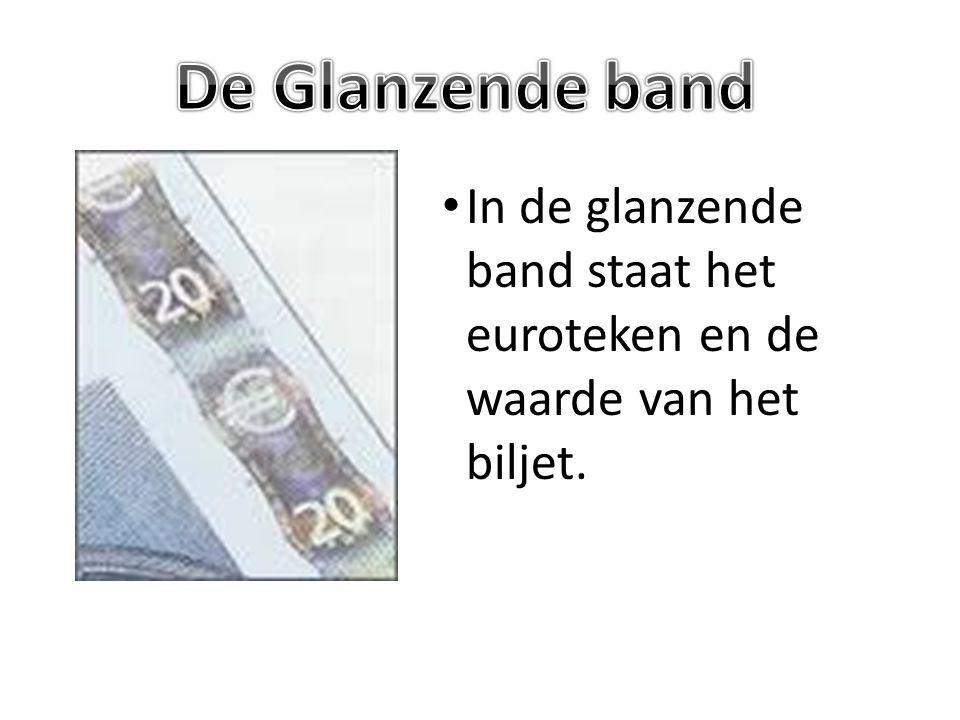 De Glanzende band In de glanzende band staat het euroteken en de waarde van het biljet.
