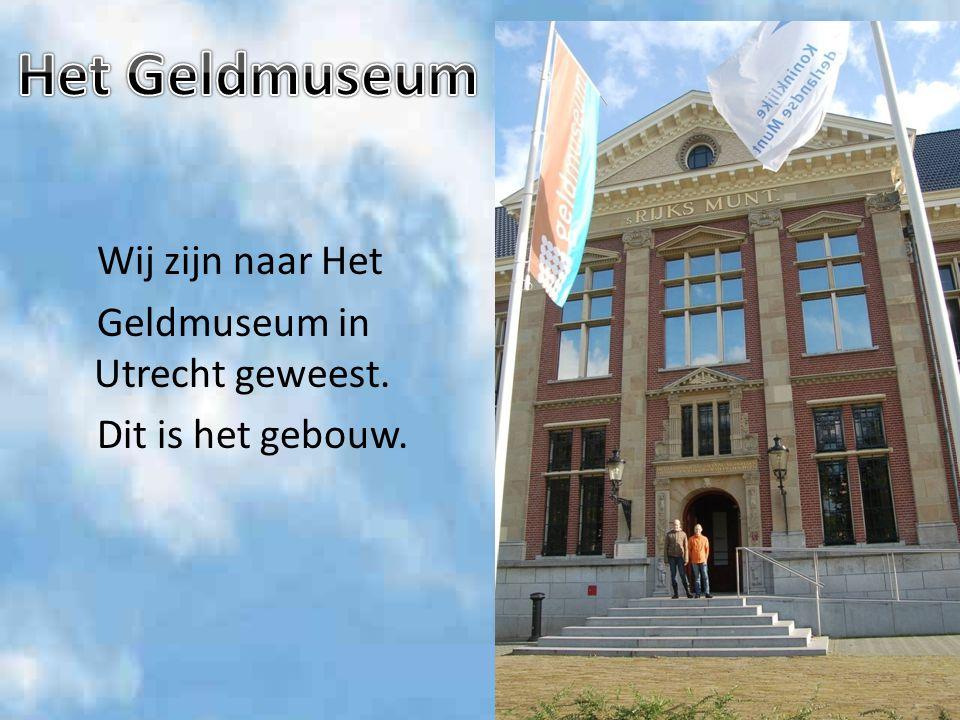 Het Geldmuseum Wij zijn naar Het Geldmuseum in Utrecht geweest. Dit is het gebouw.
