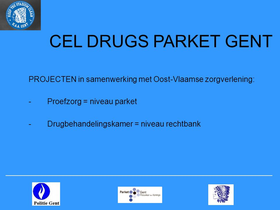 CEL DRUGS PARKET GENT PROJECTEN in samenwerking met Oost-Vlaamse zorgverlening: Proefzorg = niveau parket.