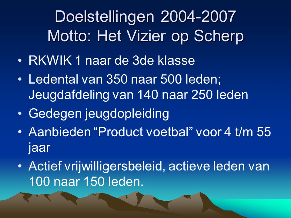 Doelstellingen 2004-2007 Motto: Het Vizier op Scherp