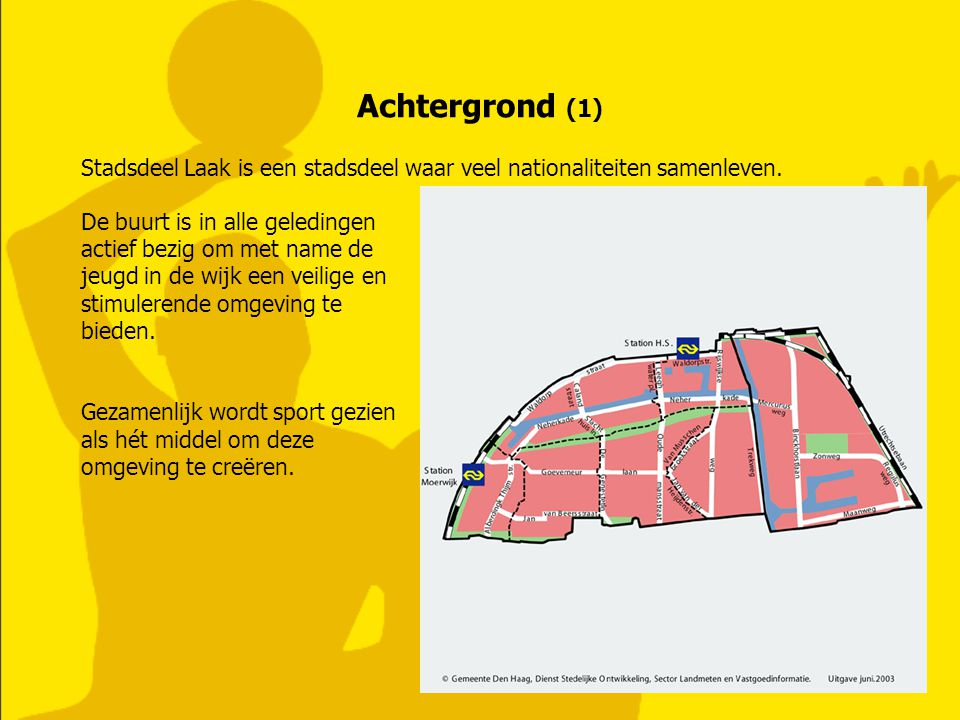 Achtergrond (1) Stadsdeel Laak is een stadsdeel waar veel nationaliteiten samenleven. De buurt is in alle geledingen.