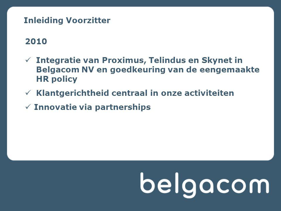 Inleiding Voorzitter 2010. Integratie van Proximus, Telindus en Skynet in Belgacom NV en goedkeuring van de eengemaakte HR policy.