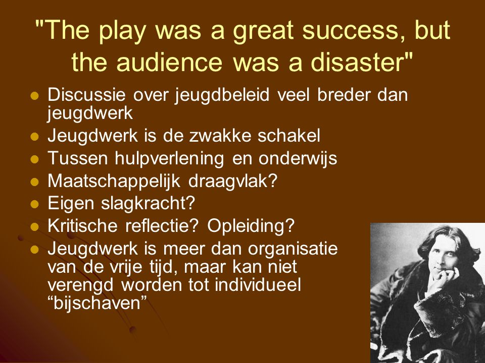 The play was a great success, but the audience was a disaster