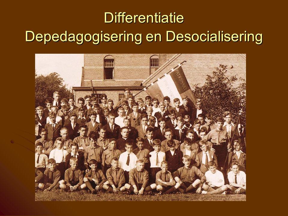 Differentiatie Depedagogisering en Desocialisering