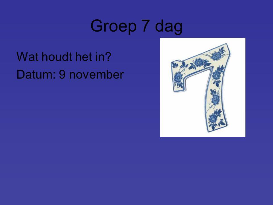 Groep 7 dag Wat houdt het in Datum: 9 november