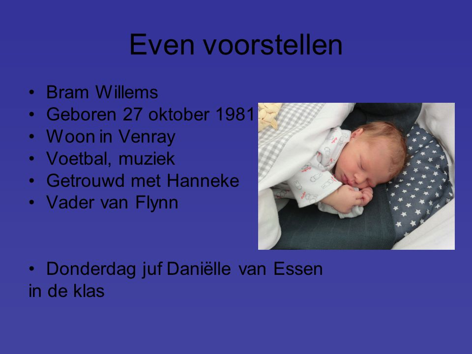 Even voorstellen Bram Willems Geboren 27 oktober 1981 Woon in Venray