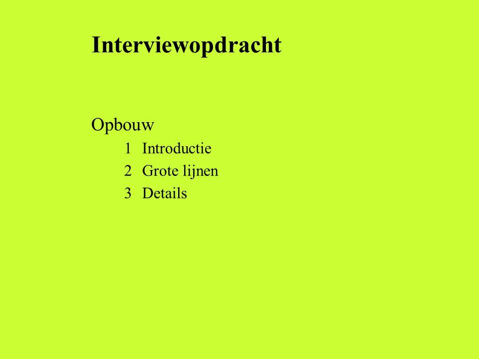 Interviewopdracht Opbouw 1 Introductie 2 Grote lijnen 3 Details