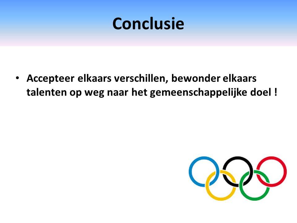 Conclusie Accepteer elkaars verschillen, bewonder elkaars talenten op weg naar het gemeenschappelijke doel !