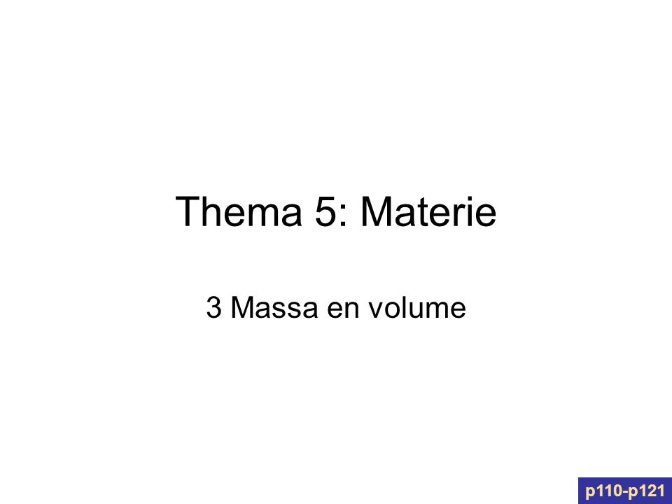 Thema 5: Materie 3 Massa en volume p110-p121