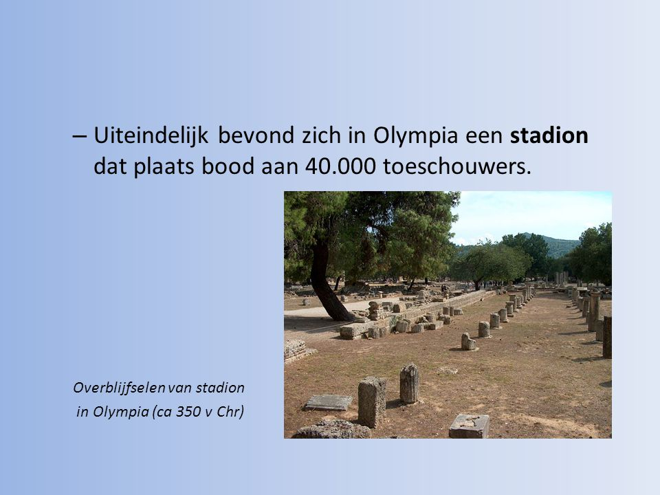 Uiteindelijk bevond zich in Olympia een stadion dat plaats bood aan 40