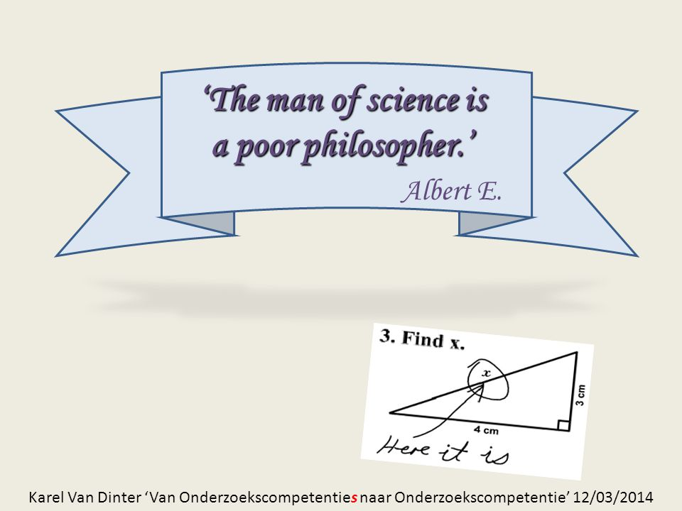 'The man of science is a poor philosopher.'