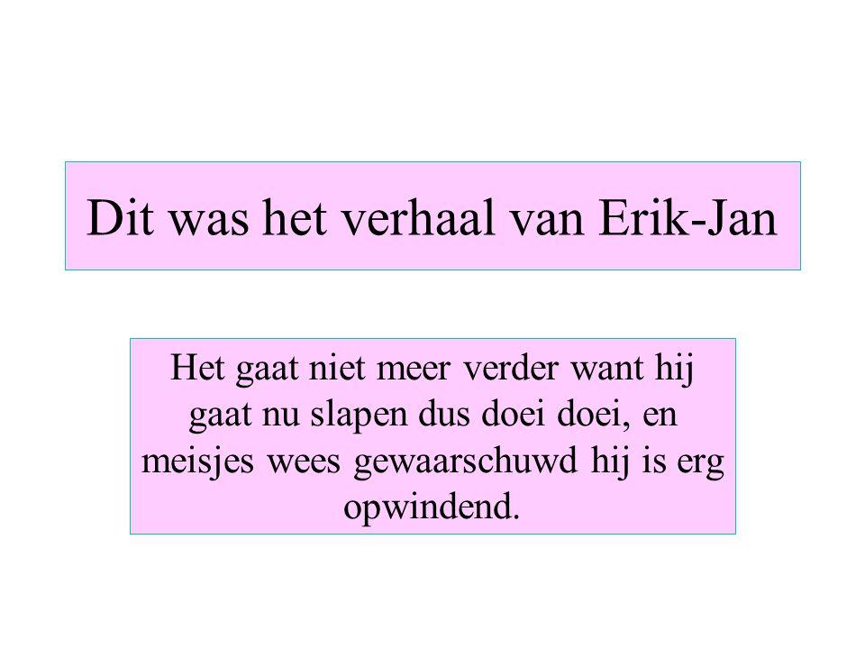 Dit was het verhaal van Erik-Jan