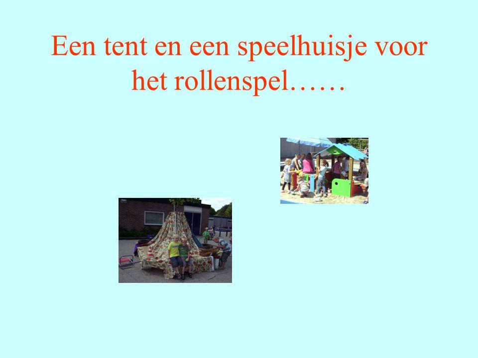 Een tent en een speelhuisje voor het rollenspel……