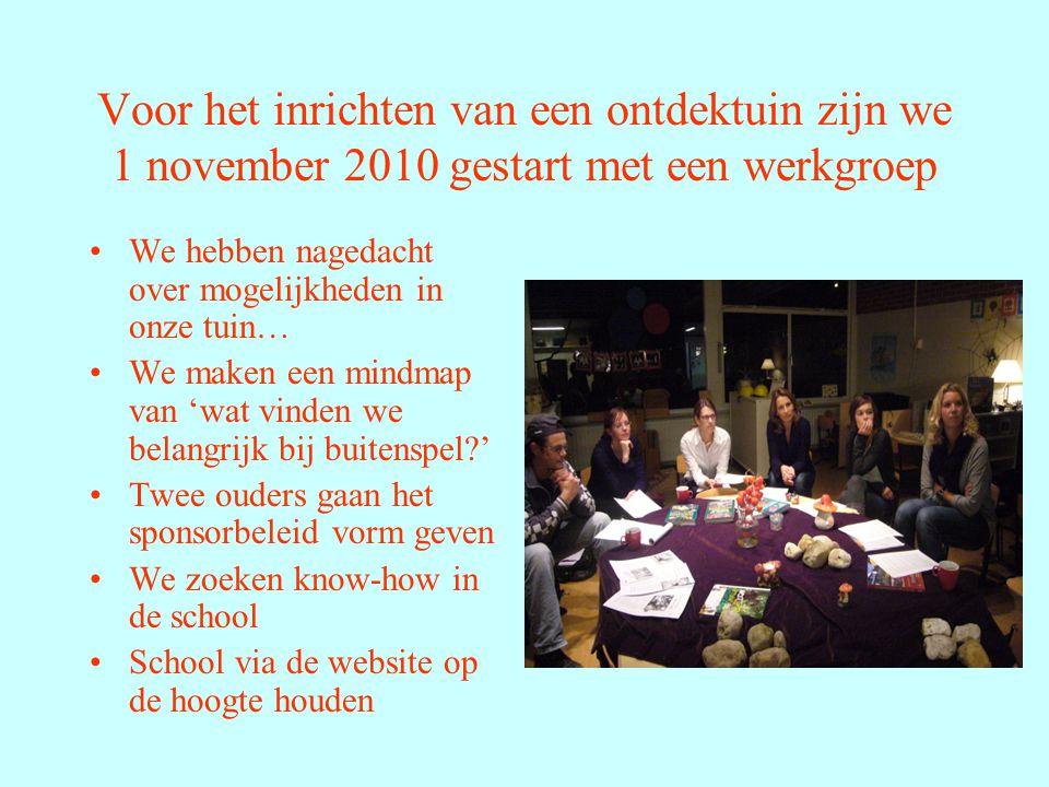 Voor het inrichten van een ontdektuin zijn we 1 november 2010 gestart met een werkgroep