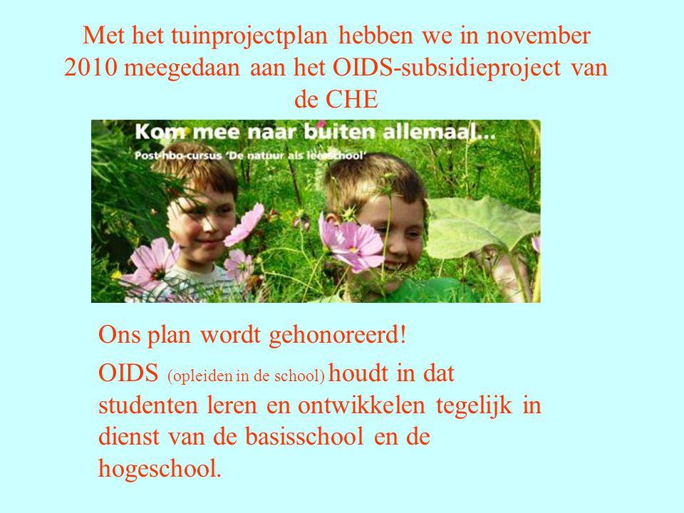 Met het tuinprojectplan hebben we in november 2010 meegedaan aan het OIDS-subsidieproject van de CHE