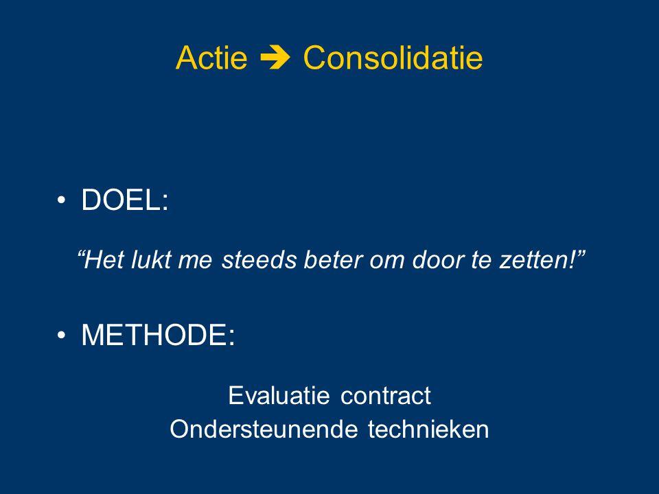 Actie  Consolidatie DOEL: METHODE: