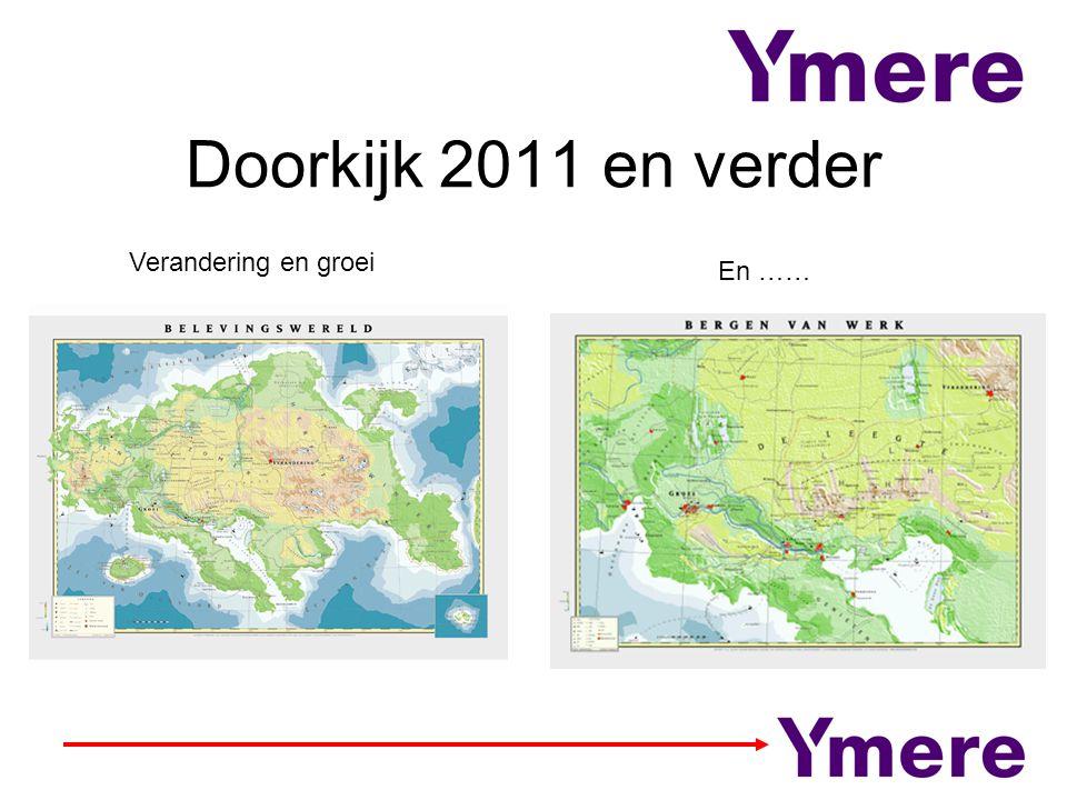 Doorkijk 2011 en verder Verandering en groei En ……