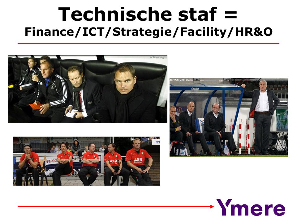 Technische staf = Finance/ICT/Strategie/Facility/HR&O