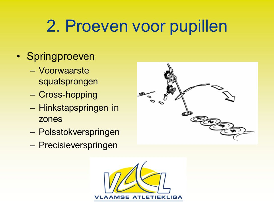 2. Proeven voor pupillen Springproeven Voorwaarste squatsprongen