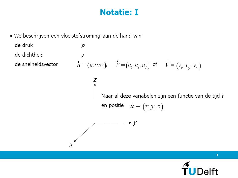 Notatie: I z y x We beschrijven een vloeistofstroming aan de hand van