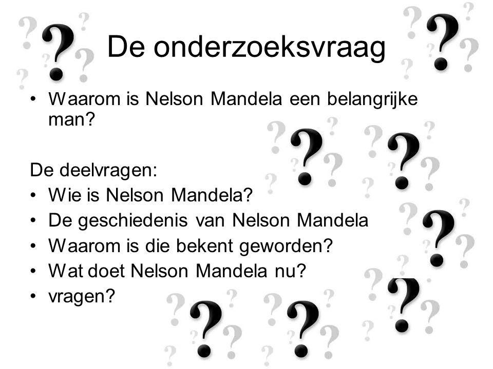 De onderzoeksvraag Waarom is Nelson Mandela een belangrijke man