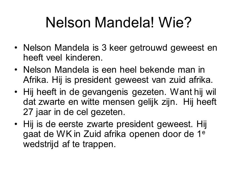 Nelson Mandela! Wie Nelson Mandela is 3 keer getrouwd geweest en heeft veel kinderen.
