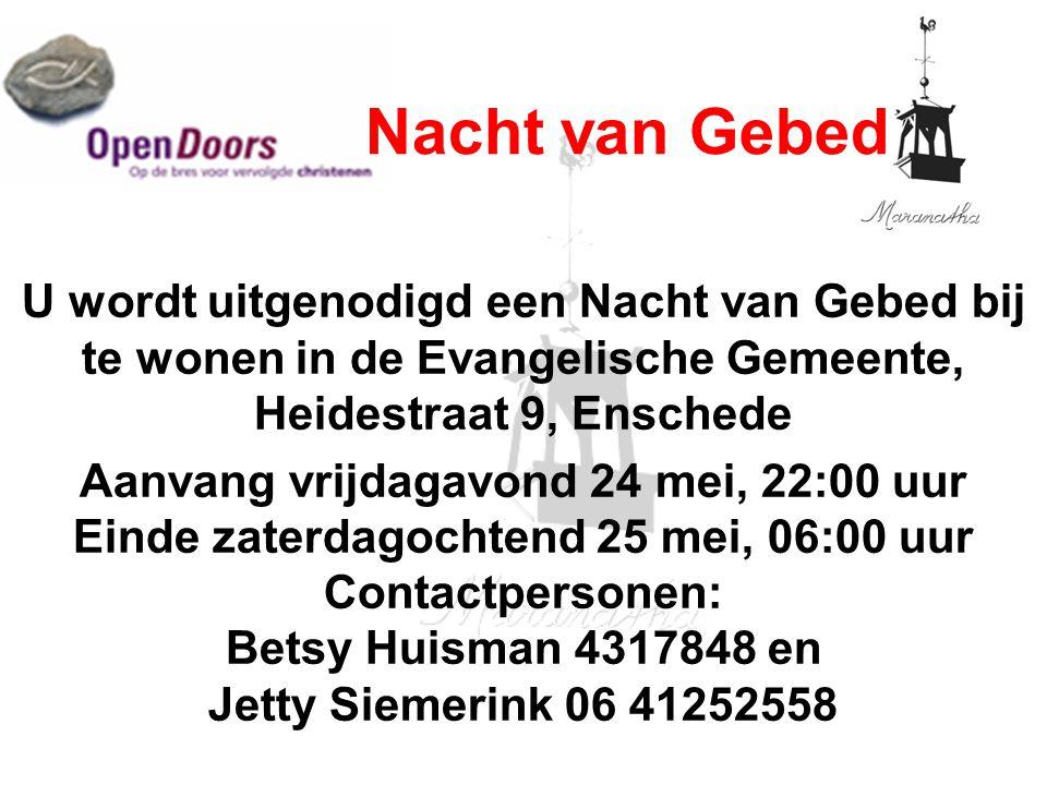18-05-13 05/18/13. Nacht van Gebed. U wordt uitgenodigd een Nacht van Gebed bij te wonen in de Evangelische Gemeente, Heidestraat 9, Enschede.