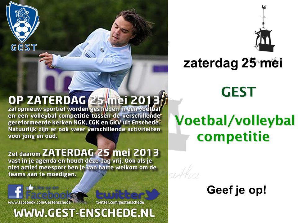 zaterdag 25 mei GEST Voetbal/volleybal competitie Geef je op!