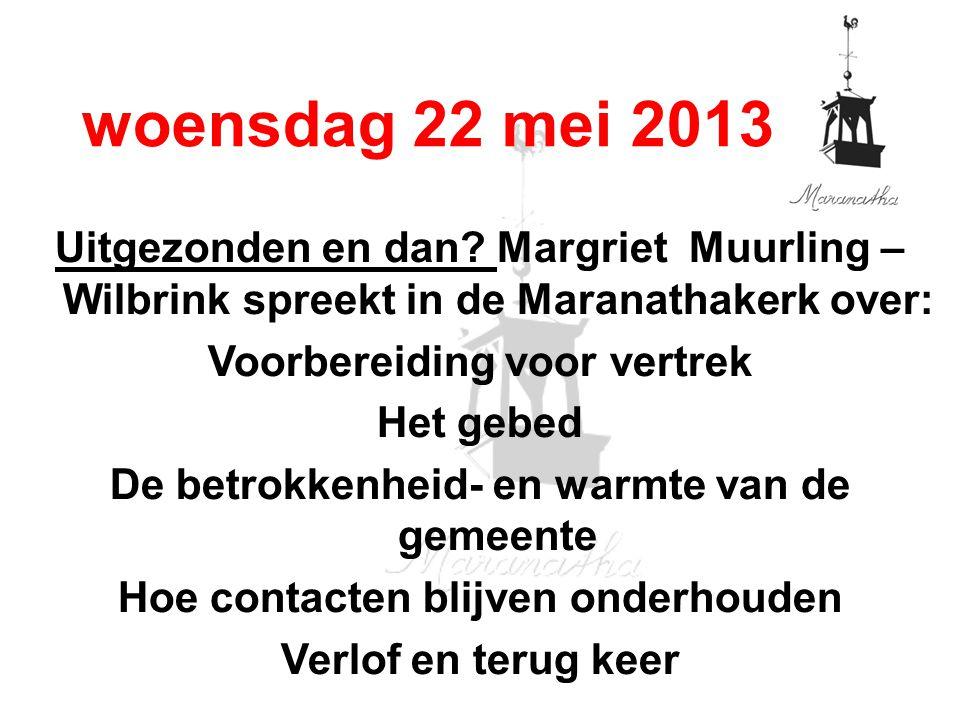 18-05-13 05/18/13. woensdag 22 mei 2013. Uitgezonden en dan Margriet Muurling – Wilbrink spreekt in de Maranathakerk over: