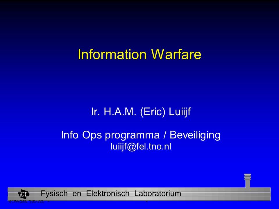 Information Warfare Ir. H.A.M. (Eric) Luiijf Info Ops programma / Beveiliging luiijf@fel.tno.nl