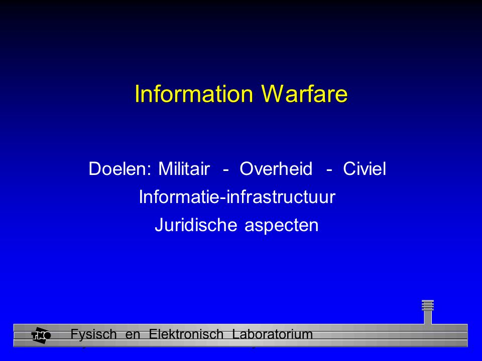 Information Warfare Doelen: Militair - Overheid - Civiel