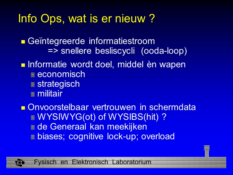 Info Ops, wat is er nieuw Geïntegreerde informatiestroom => snellere besliscycli (ooda-loop)