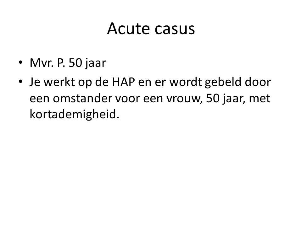 Acute casus Mvr. P. 50 jaar.