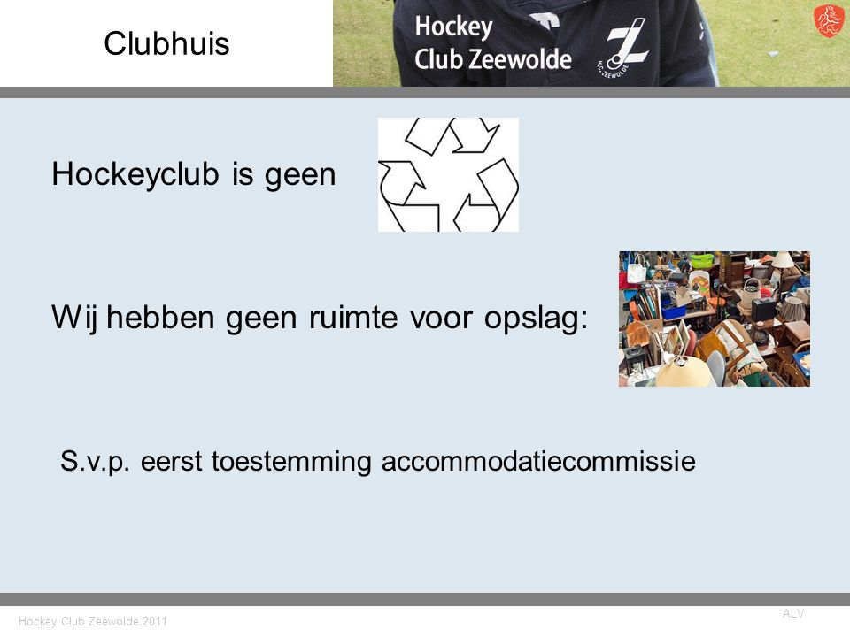 Clubhuis Hockeyclub is geen Wij hebben geen ruimte voor opslag: S.v.p.