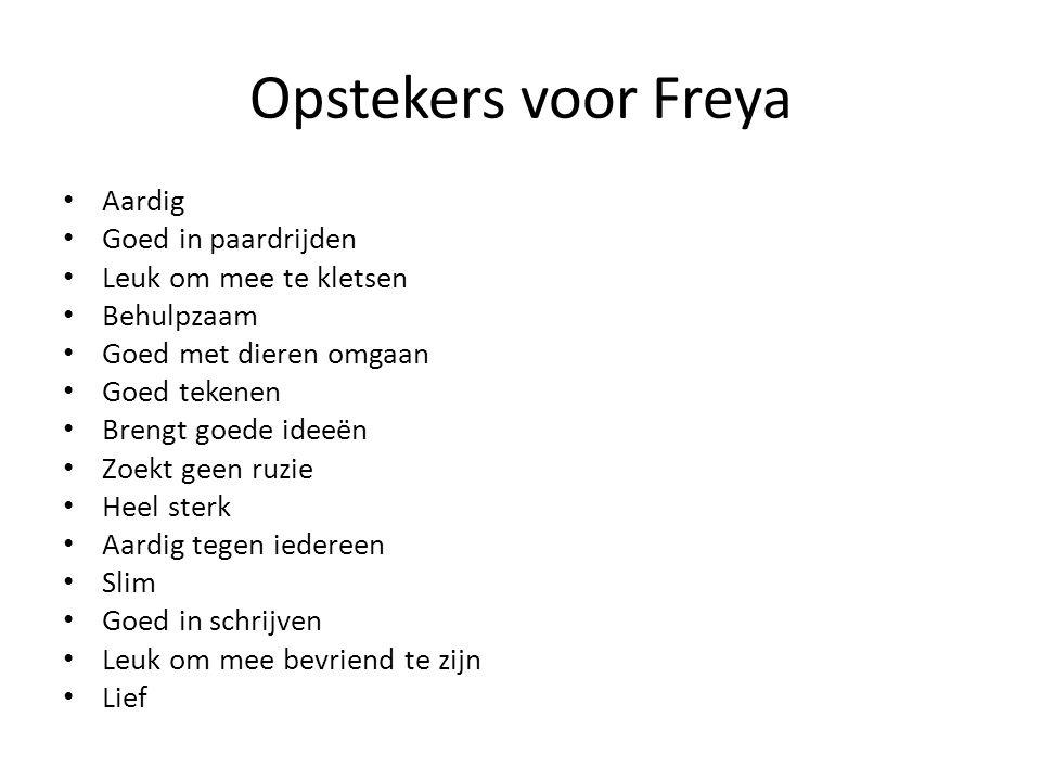 Opstekers voor Freya Aardig Goed in paardrijden Leuk om mee te kletsen