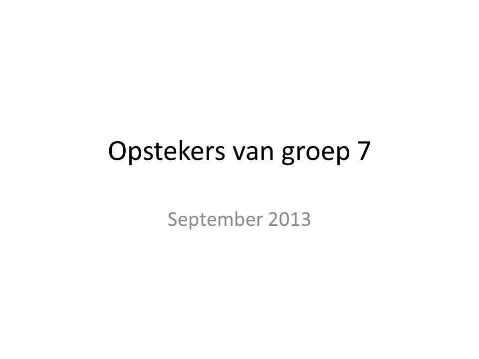 Opstekers van groep 7 September 2013