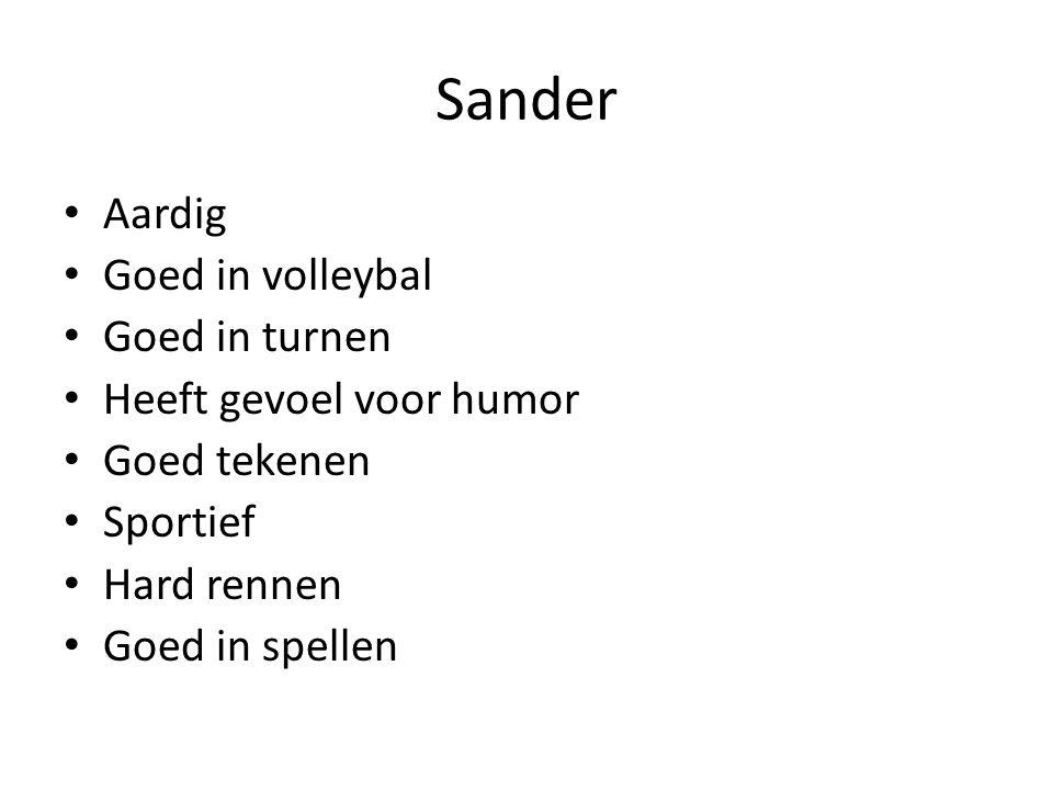Sander Aardig Goed in volleybal Goed in turnen Heeft gevoel voor humor